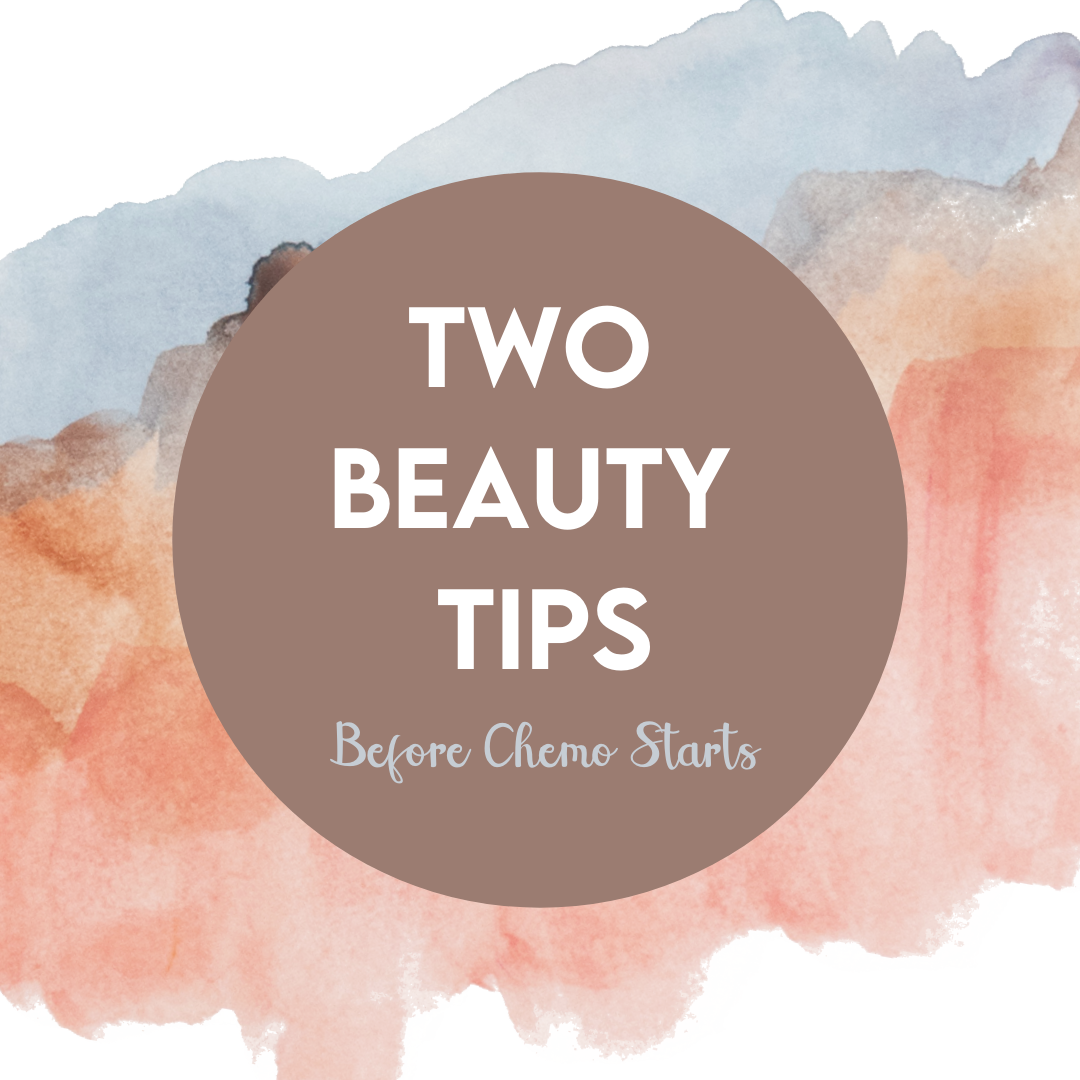 Two Beauty Tips before you start Chemo